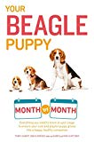 Your Beagle Puppy Month by Month: Everything You Need to Know at Each State to Ensure Your Cute and Playful Puppy (Your Puppy Month by Month)