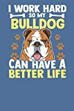 I Work So Hard So My Bulldog Can Have a Better Life.: Dog Vaccination Record Book Journal for Pets Health and Wellbeing.