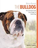 The Bulldog: Your Essential Guide From Puppy To Senior Dog (Best of Breed)