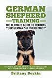 German Shepherd Training - The Ultimate Guide to Training Your German Shepherd Puppy: Includes Sit, Stay, Heel, Come, Crate, Leash, Socialization, Potty Training and How to Eliminate Bad Habits