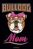 Bulldog Mom Notizbuch: Bulldoggen Notizbuch gepunktetes Papier mit 120 Seiten   englische Bulldogge Tagebuch   süße Geschenkidee (German Edition)