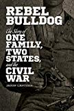 Rebel Bulldog: The Story of One Family, Two States, and the Civil War
