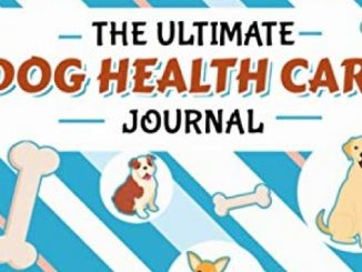 The Ultimate Dog Health Care Journal – Puppy Medical Record Book: Immunization, Medication Log Notebook, Plus Pet Sitter Daily Care Notes (Puppy Health Records Vol 2)
