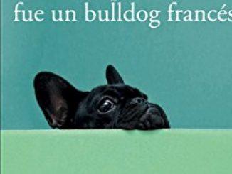 Mi novia preferida fue un bulldog francés / My Favorite Girlfriend Was a French Bulldog (Spanish Edition)