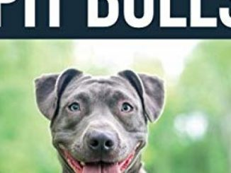 The Complete Guide to Pit Bulls: Finding, Raising, Feeding, Training, Exercising, Grooming, and Loving your new Pit Bull Dog