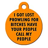 Big Jerk Custom Products Ltd Funny Dog Cat Pet ID Tag - I Got Lost Prowling for Bitches Have Your People Call My People - Personalize Colors and Your P.
