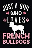 Just A Girl Who Loves French Bulldogs: French Bulldog Dog Owner  Lover Gift Diary | Blank Date & Blank Lined Notebook Journal | 6x9 Inch 120 Pages White Paper