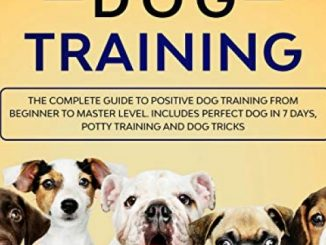 Master Dog Training: The Complete Guide to Positive Dog Training from Beginner to Master Level: Includes Perfect Dog in 7 Days, Potty Training and Dog Tricks Reviews